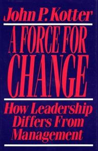 «Force For Change: How Leadership Differs from Management» by John P. Kotter