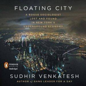 Floating City: A Rogue Sociologist Lost and Found in New York's Underground Economy [Audiobook]