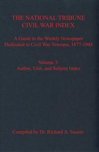 The National Tribune Civil War Index, Volume 3: Subject, Author, and Unit Index