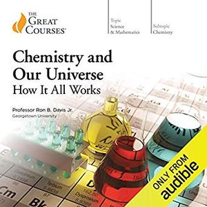 Chemistry and Our Universe: How It All Works [Audiobook]