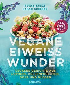 Vegane Eiweißwunder - Das Kochbuch: Leckere Gerichte aus Lupinen, Hülsenfrüchten, Soja und Nüssen (repost)