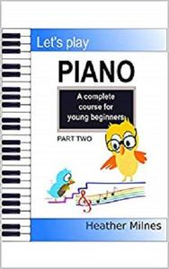Let's Play Piano: A complete course for young beginners: Part Two (Let's Play the Piano Book 2)