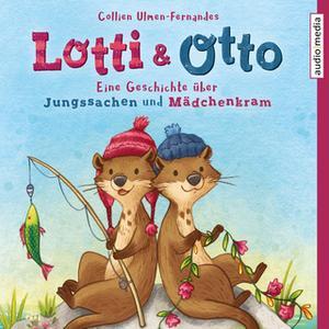 «Lotti & Otto: Eine Geschichte über Jungssachen und Mädchenkram» by Collien Ulmen-Fernandes