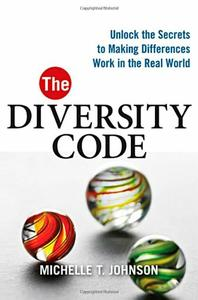 The Diversity Code: Unlock the Secrets to Making Differences Work in the Real World (repost)