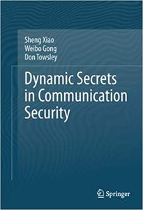 Dynamic Secrets in Communication Security