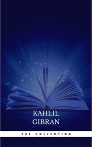 «The Kahlil Gibran Collection» by Kahlil Gibran