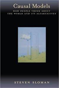 Causal Models: How People Think about the World and Its Alternatives (Repost)