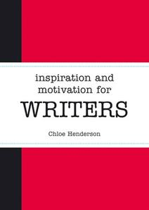 «Inspiration and Motivation for Writers» by Chloe Henderson