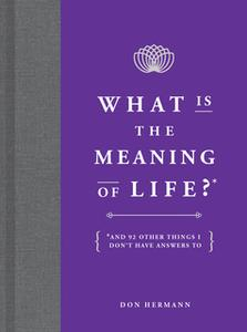 «What Is the Meaning of Life?» by Don Hermann