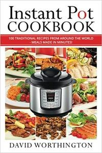 Instant Pot Cookbook: 100 Traditional Recipes From Around The World