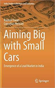 Aiming Big with Small Cars: Emergence of a Lead Market in India