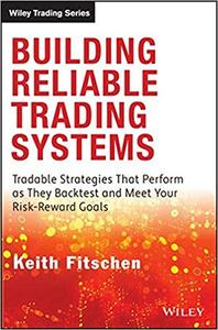 Building Reliable Trading Systems: Tradable Strategies That Perform As They Backtest and Meet Your Risk-Reward Goals