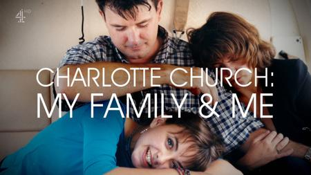 Ch4. - Charlotte Church: My Family And Me (2019)