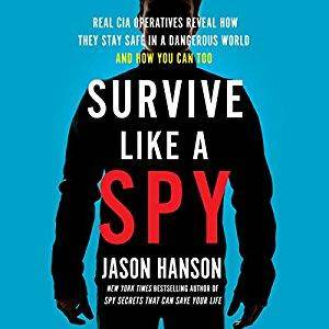 Survive Like a Spy: Real CIA Operatives Reveal How They Stay Safe in a Dangerous World and How You Can Too [Audiobook]