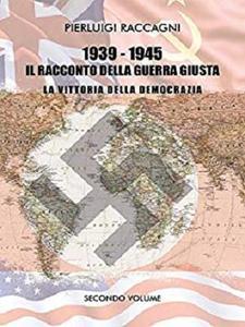 1939 - 1945 II racconto della guerra giusta: La vittoria della democrazia . Vol. II