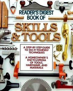 Book of Skills and Tools: A Step-by-Step Guide to Do-It-Yourself Techniques, a Homeowner's Encyclopedia of Tools, Hardware and