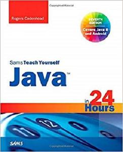 Java in 24 Hours, Sams Teach Yourself (Covering Java 8) (7th Edition)