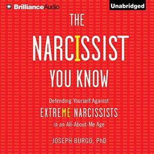 The Narcissist You Know: Defending Yourself Against Extreme Narcissists in an All-About-Me Age [Audiobook]