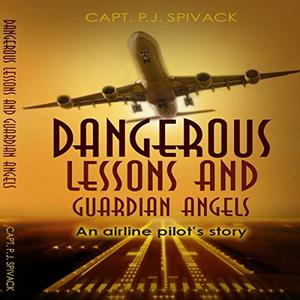 Dangerous Lessons and Guardian Angels: An Airline Pilot's Story [Audiobook]
