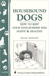 Housebound Dogs: How to Keep Your Stay-At-Home Dog Happy & Healthy [Repost]