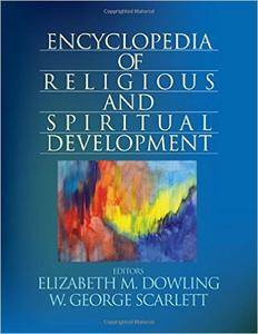 Dr. Elizabeth M. Dowling, Dr. W. George Scarlett - Encyclopedia of Religious and Spiritual Development [Repost]