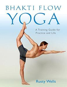 Bhakti Flow Yoga: A Training Guide for Practice and Life (Repost)
