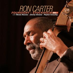 Ron Carter - Foursight: Stockholm, Vol. 1 (with Renee Rosnes, Jimmy Greene & Payton Crossley) (2019)