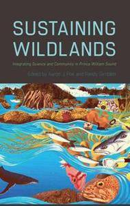 Sustaining Wildlands : Integrating Science and Community in Prince William Sound
