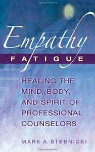 Empathy Fatigue Healing the Mind, Body, and Spirit of Professional Counselors