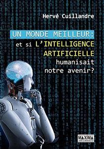 """Hervé Cuillandre, """"Un monde meilleur : Et si l'intelligence artificielle humanisait notre avenir ?"""""""