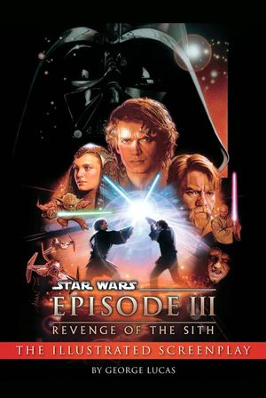 Star Wars: Episode III Revenge of the Sith - The Illustrated Screenplay
