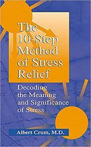 The 10-Step Method of Stress Relief: Decoding the Meaning and Significance of Stress