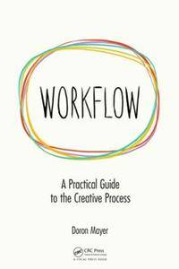 Workflow : A Practical Guide to the Creative Process