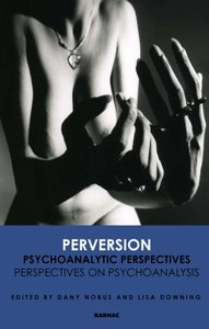 Perversion: Psychoanalytic Perspectives/Perspectives on Psychoanalysis