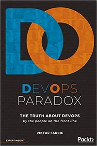 DevOps Paradox: The truth about DevOps by the people on the front line