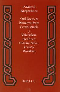 "P. Marcel Kurpershoek, ""Oral Poetry and Narratives from Central Arabia 5 Voices from the Desert"""