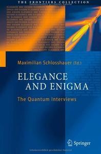 Elegance and Enigma: The Quantum Interviews