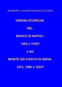 ORIGINI STORICHE DEL BANCO DI NAPOLI 1463 o 1539? e del MONTE DEI PASCHI DI SIENA 1472, 1568 o 1624?