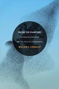 Facing the Planetary : Entangled Humanism and the Politics of Swarming