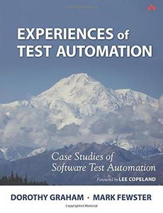 Experiences of Test Automation: Case Studies of Software Test Automation (Repost)