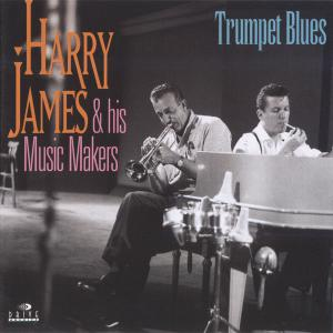 Harry James & His Music Makers - Trumpet Blues [Recorded 1955] (1995)