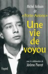 """Michel Ardouin, Jérôme Pierrat, """"""""Porte-avions"""" / Une vie de voyou"""""""