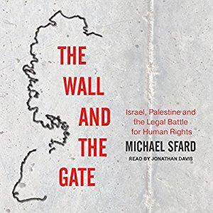 The Wall and the Gate: Israel, Palestine, and the Legal Battle for Human Rights [Audiobook]
