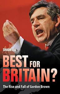 Best For Britain?: The Politics and Legacy of Gordon Brown