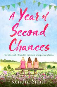 «A Year of Second Chances» by Kendra Smith