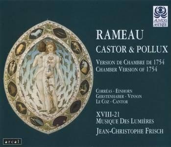 XVIII-21, Musique des Lumieres, Jean-Christophe Frisch - Rameau: Castor et Pollux (Version de chamber de 1754) (1998)