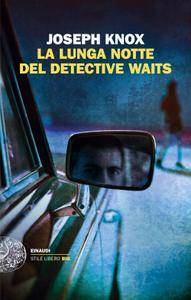 Joseph Knox - La lunga notte del detective Waits