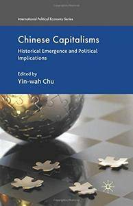 Chinese Capitalisms: Historical Emergence and Political Implications (International Political Economy Series)