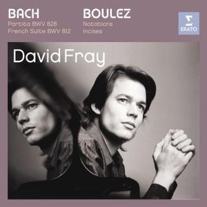 David Fray - Bach: Partita BWV 828, French Suite BWV 812, Boulez: Notations, Incises (2007)