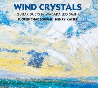 Eugene Chadbourne & Henry Kaiser - Wind Crystals: Guitar Duets By Wadada Leo Smith (2019)